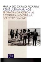 Azuis Ultramarinos. Propaganda Colonial e Censura no Cinema do Estado Novo