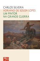 Adriano de Sousa Lopes - Um Pintor na Grande Guerra