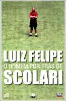 Luiz Felipe - O Homem por Trás de Scolari
