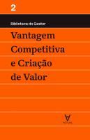 VANTAGEM COMPETITIVA E CRIACAO DE VALOR
