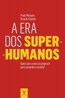 Era dos Super-Humanos - quem são e como se preparam para comandar o mundo?, A
