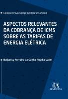 Aspectos Relevantes da Cobrança de ICMS sobre as Tarifas de Energia Elétrica