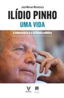 Ilídio Pinho. Uma vida - O Empresário e a Utilidade Pública