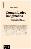 Comunidades Imaginadas - Reflexões Sobre a Origem e a Expansão do Nacionalismo